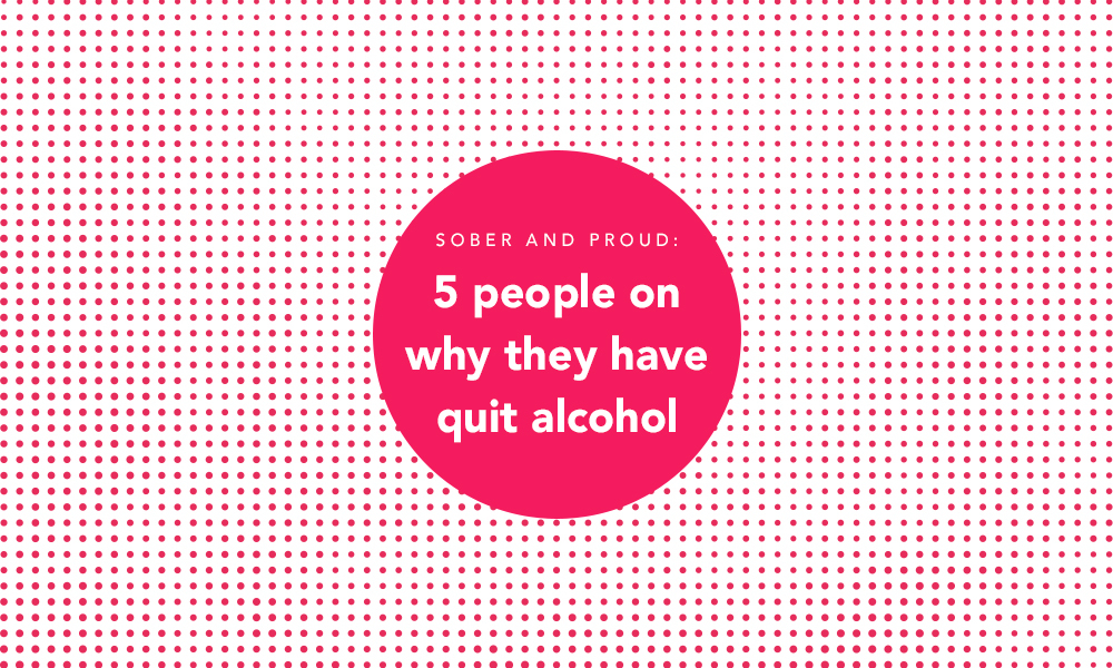 5 people on why they have quit alcohol